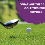 Golf Tips for a Novice : Top 10 Tips in 2021