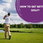 How to get better at Golf?